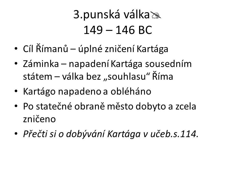 3.punská válka 149 – 146 BC Cíl Římanů – úplné zničení Kartága