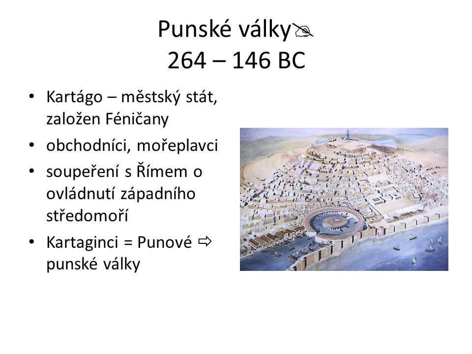 Punské války 264 – 146 BC Kartágo – městský stát, založen Féničany