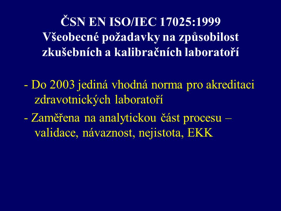 ČSN EN ISO/IEC 17025:1999 Všeobecné požadavky na způsobilost zkušebních a kalibračních laboratoří
