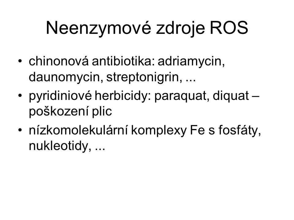 Neenzymové zdroje ROS chinonová antibiotika: adriamycin, daunomycin, streptonigrin, ... pyridiniové herbicidy: paraquat, diquat – poškození plic.