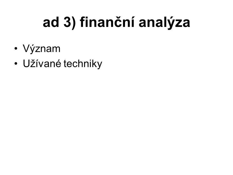 ad 3) finanční analýza Význam Užívané techniky