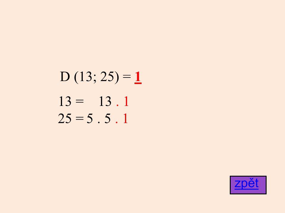 D (13; 25) = 1 13 = 13 . 1 25 = 5 . 5 . 1 zpět