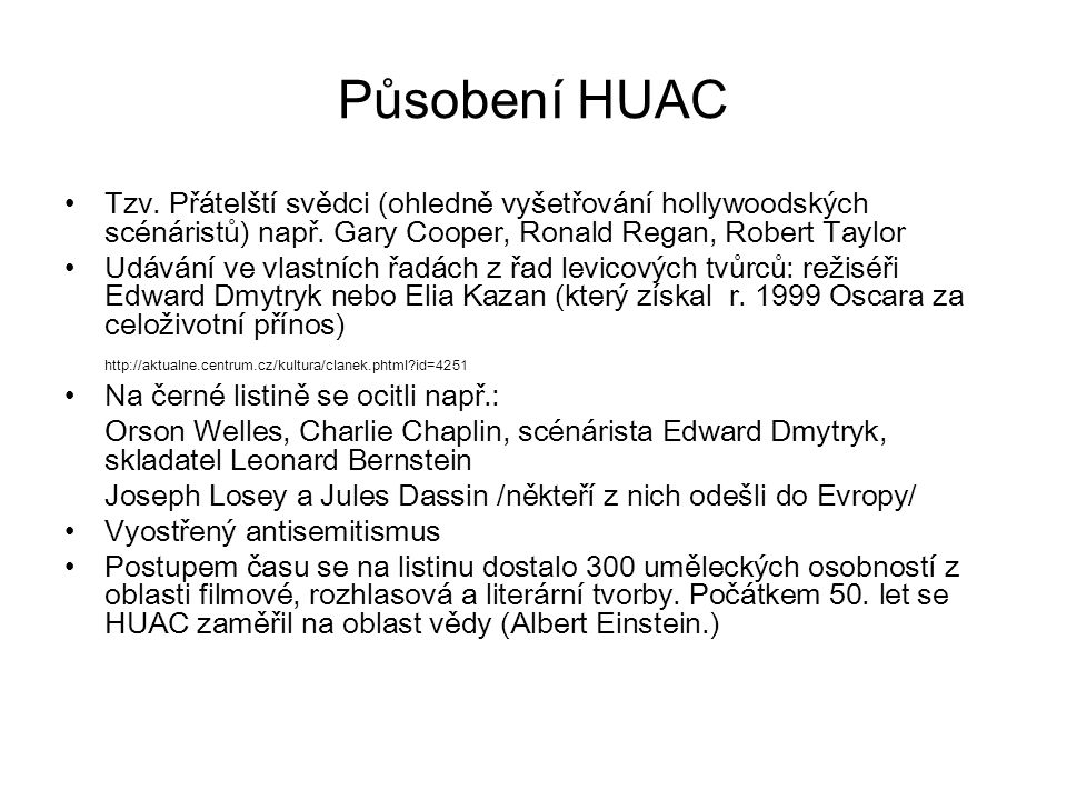Působení HUAC Tzv. Přátelští svědci (ohledně vyšetřování hollywoodských scénáristů) např. Gary Cooper, Ronald Regan, Robert Taylor.