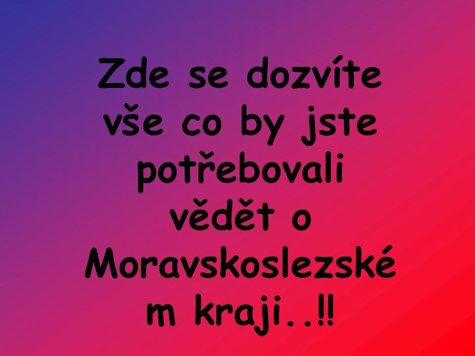 Zde se dozvíte vše co by jste potřebovali vědět o Moravskoslezském kraji..!!