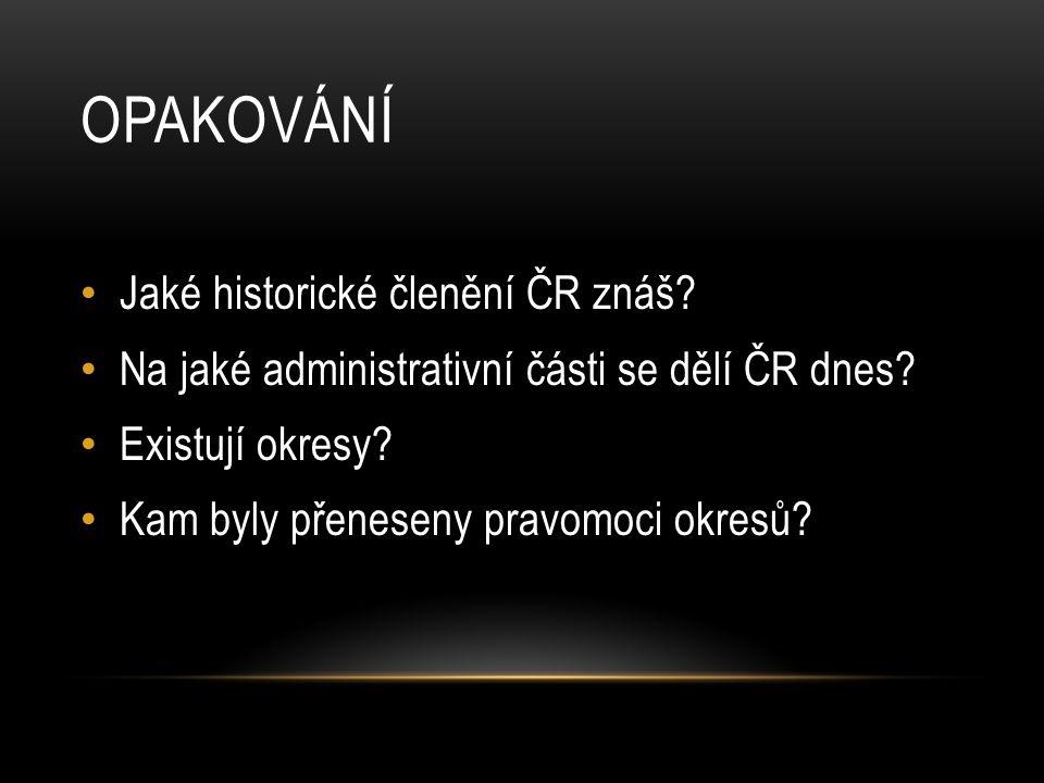 OPAKOVÁNÍ Jaké historické členění ČR znáš