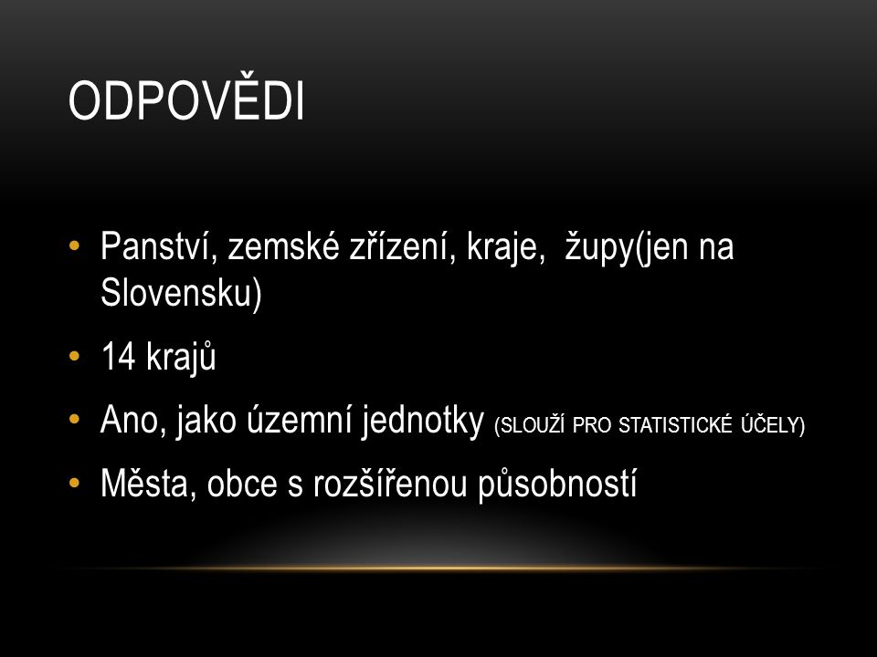 odpovědi Panství, zemské zřízení, kraje, župy(jen na Slovensku)