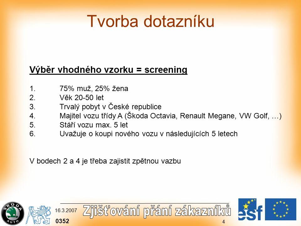 Tvorba dotazníku Výběr vhodného vzorku = screening