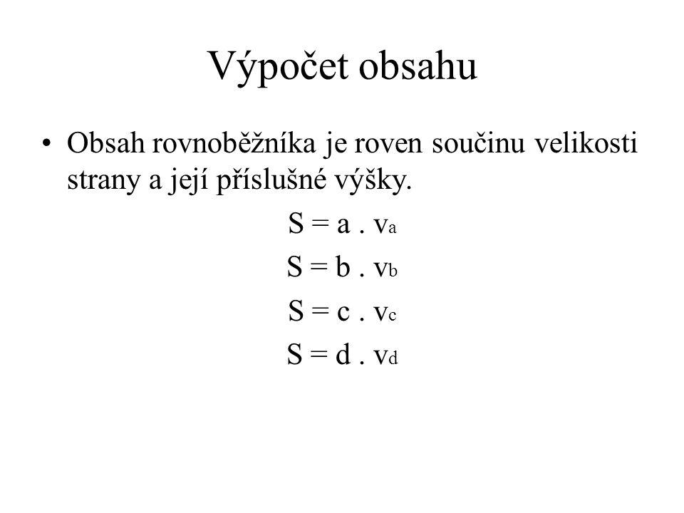 Výpočet obsahu Obsah rovnoběžníka je roven součinu velikosti strany a její příslušné výšky. S = a . va.