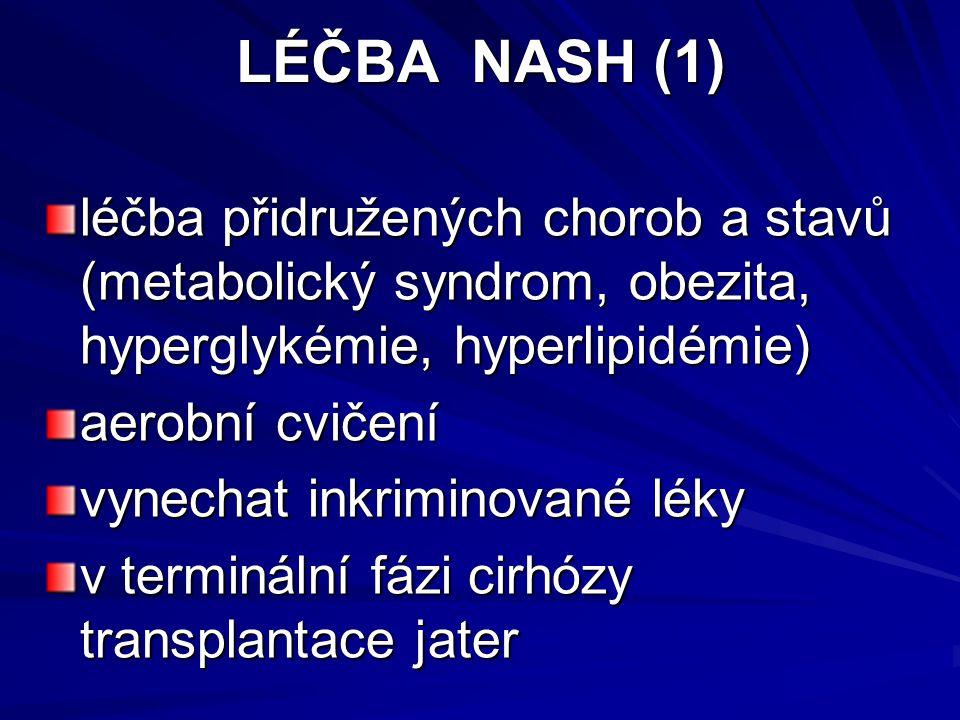 LÉČBA NASH (1) léčba přidružených chorob a stavů (metabolický syndrom, obezita, hyperglykémie, hyperlipidémie)