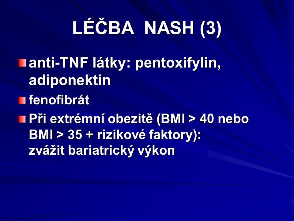LÉČBA NASH (3) anti-TNF látky: pentoxifylin, adiponektin fenofibrát