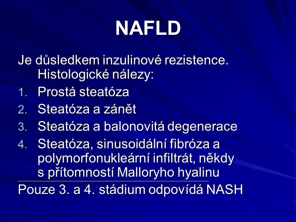 NAFLD Je důsledkem inzulinové rezistence. Histologické nálezy:
