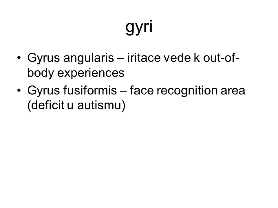 gyri Gyrus angularis – iritace vede k out-of-body experiences