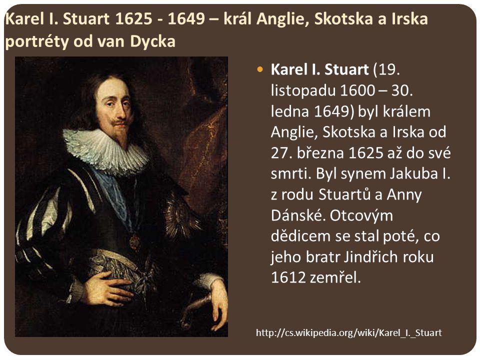 Karel I. Stuart 1625 - 1649 – král Anglie, Skotska a Irska portréty od van Dycka