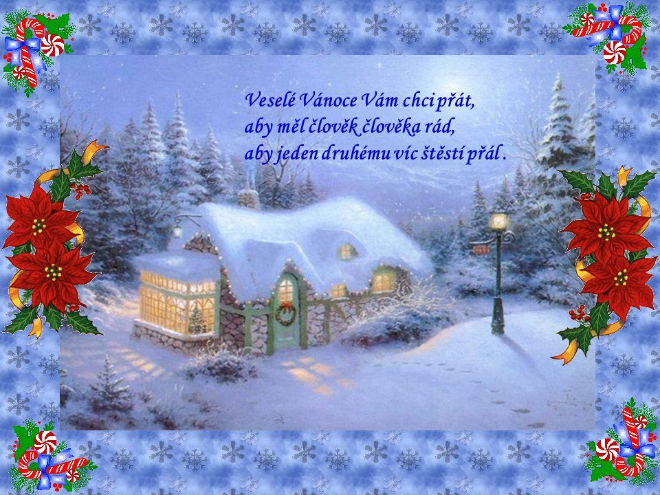 Veselé Vánoce Vám chci přát, aby měl člověk člověka rád, aby jeden druhému víc štěstí přál .