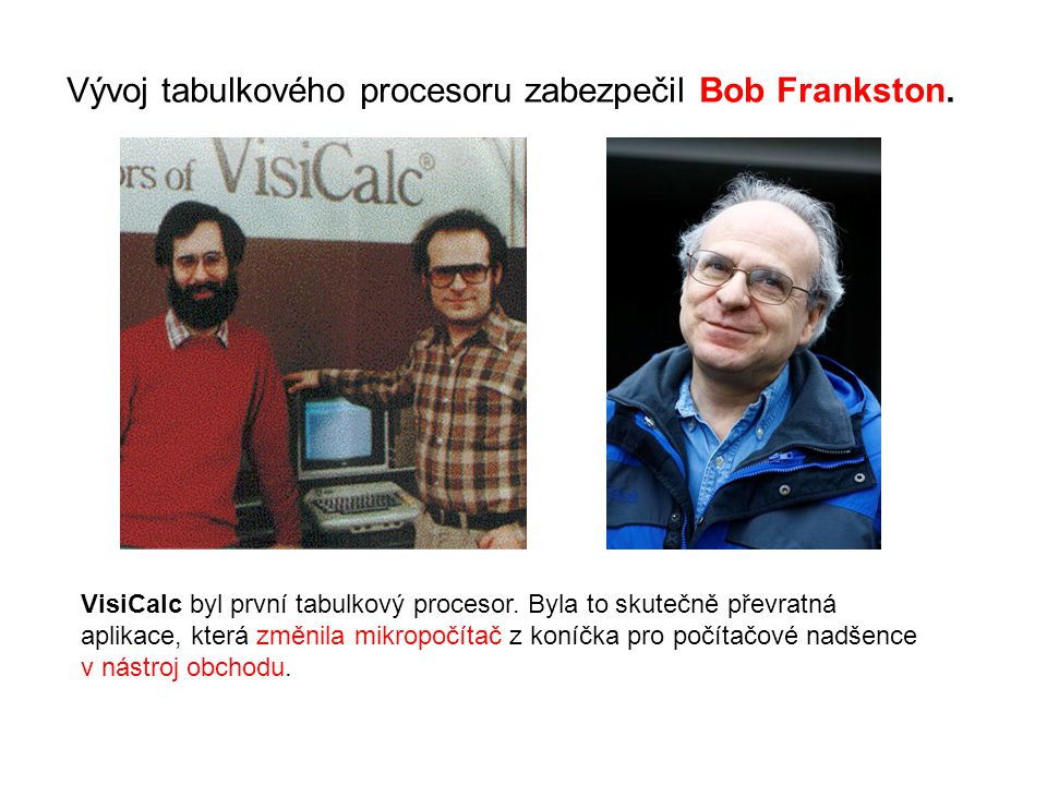 Vývoj tabulkového procesoru zabezpečil Bob Frankston.