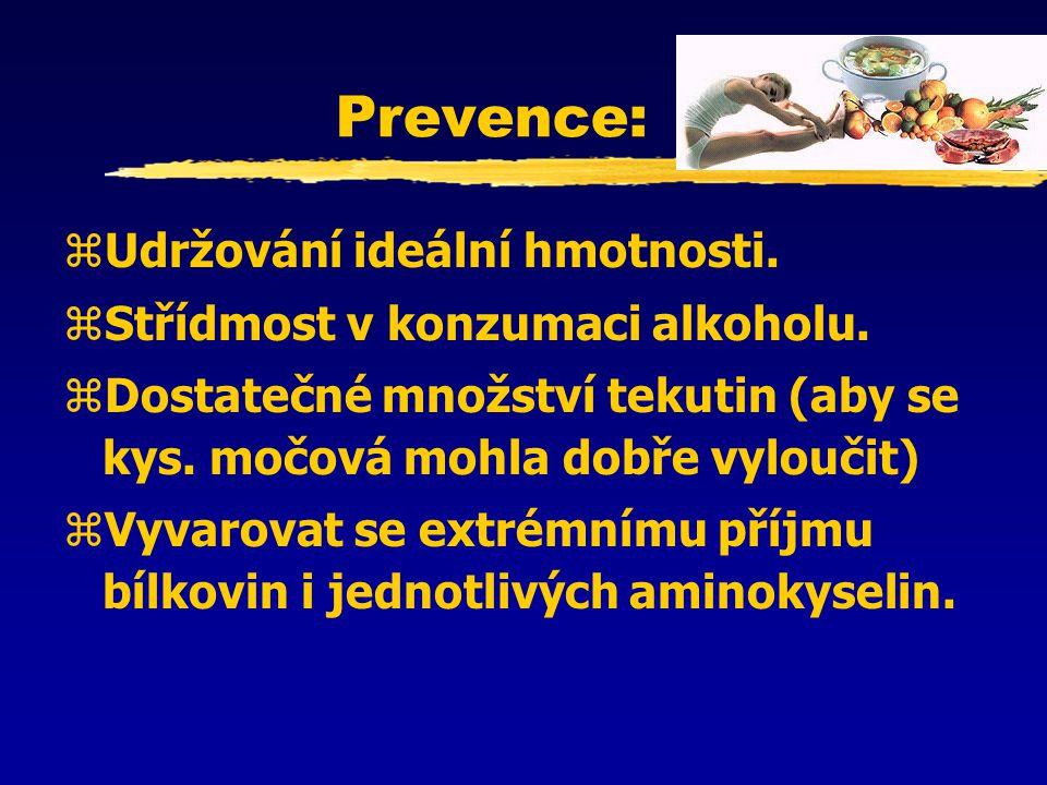 Prevence: Udržování ideální hmotnosti. Střídmost v konzumaci alkoholu.