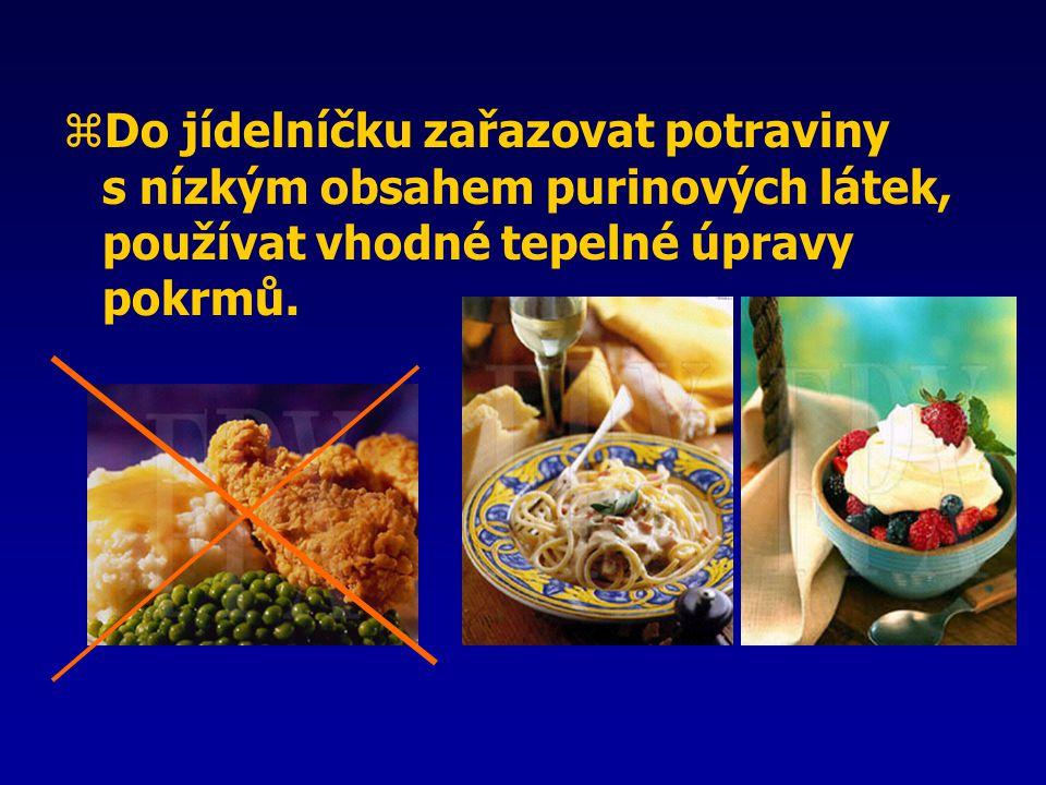 Do jídelníčku zařazovat potraviny s nízkým obsahem purinových látek, používat vhodné tepelné úpravy pokrmů.