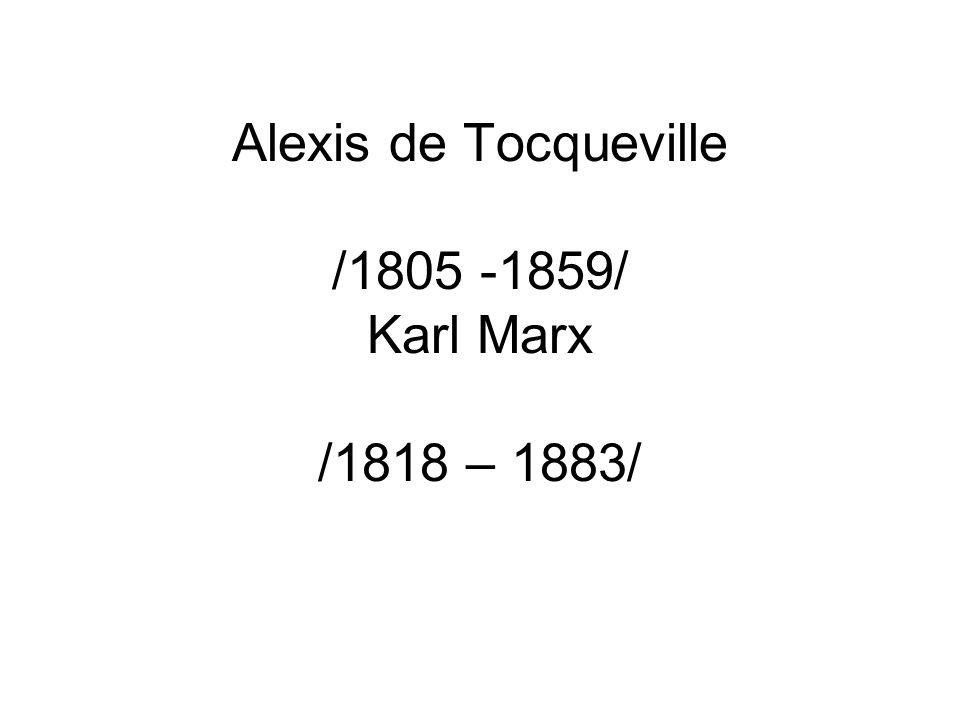 Alexis de Tocqueville /1805 -1859/ Karl Marx /1818 – 1883/