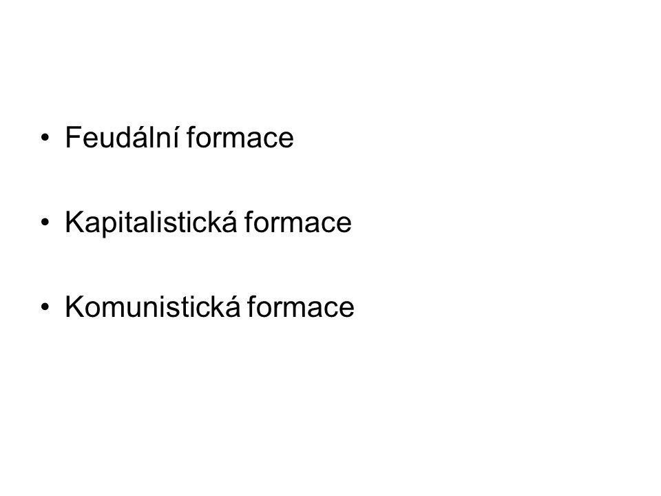 Feudální formace Kapitalistická formace Komunistická formace