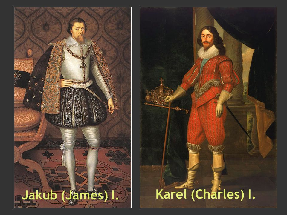 Karel (Charles) I. Jakub (James) I.