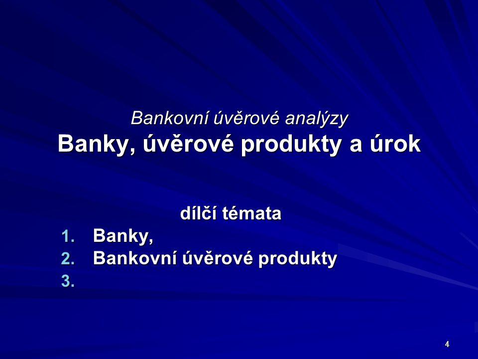 Bankovní úvěrové analýzy Banky, úvěrové produkty a úrok