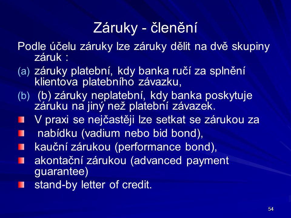 Záruky - členění Podle účelu záruky lze záruky dělit na dvě skupiny záruk : záruky platební, kdy banka ručí za splnění klientova platebního závazku,