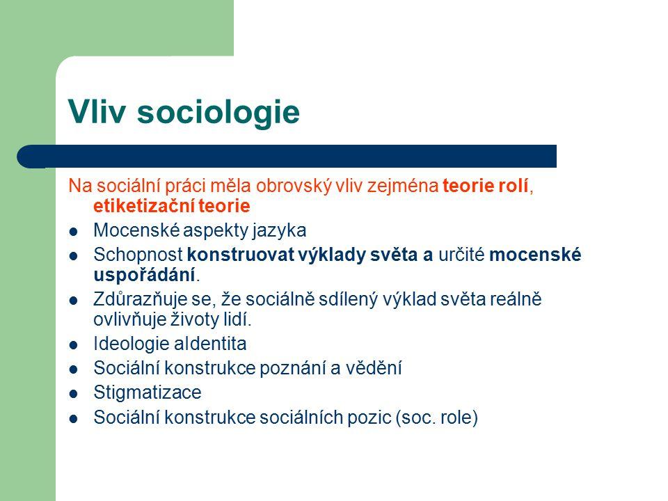 Vliv sociologie Na sociální práci měla obrovský vliv zejména teorie rolí, etiketizační teorie. Mocenské aspekty jazyka.