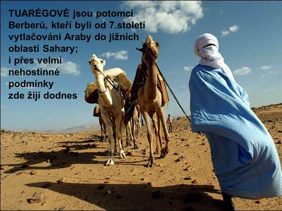 TUARÉGOVÉ jsou potomci Berberů, kteří byli od 7