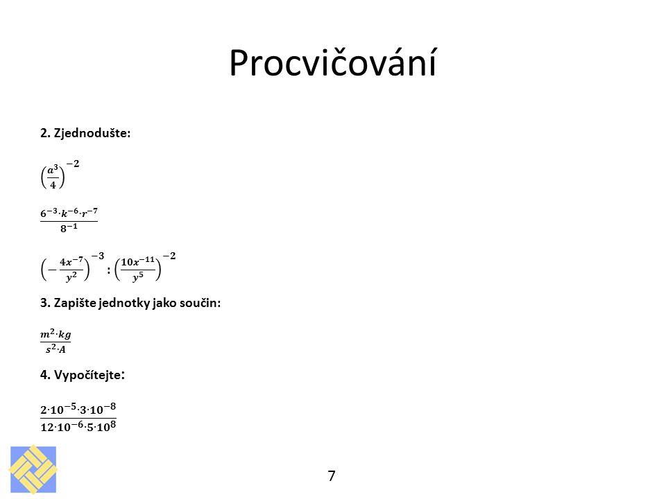 Procvičování 𝟐∙ 𝟏𝟎 −𝟓 ∙𝟑∙ 𝟏𝟎 −𝟖 𝟏𝟐∙ 𝟏𝟎 −𝟔 ∙𝟓∙ 𝟏𝟎 𝟖 2. Zjednodušte:
