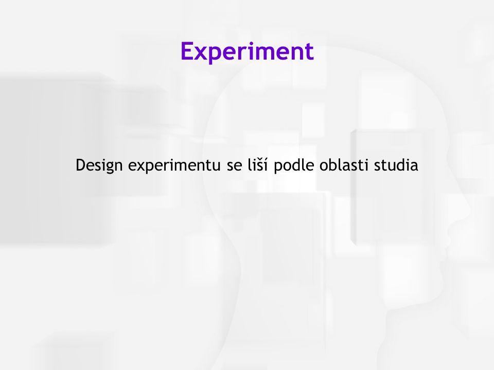 Design experimentu se liší podle oblasti studia