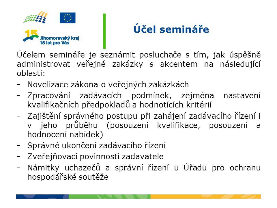 Účel semináře Účelem semináře je seznámit posluchače s tím, jak úspěšně administrovat veřejné zakázky s akcentem na následující oblasti: