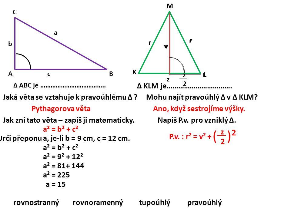 ( )² ∆ KLM je……………………………. Jaká věta se vztahuje k pravoúhlému ∆