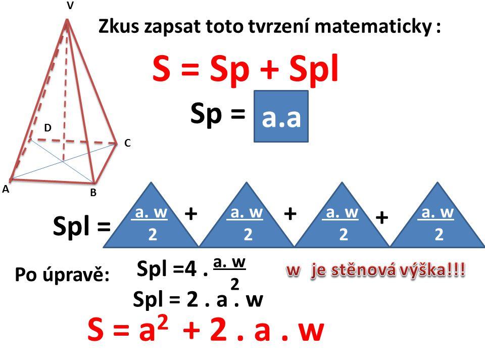 S = Sp + Spl S = a2 + 2 . a . w Sp = Spl = + Spl =4 . Spl = 2 . a . w