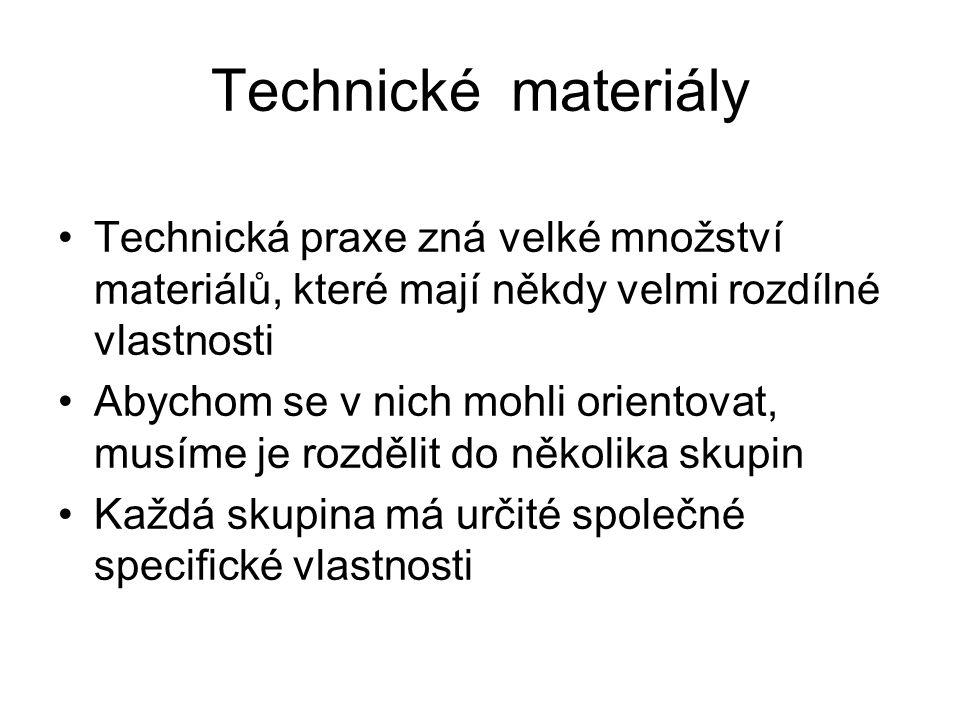 Technické materiály Technická praxe zná velké množství materiálů, které mají někdy velmi rozdílné vlastnosti.