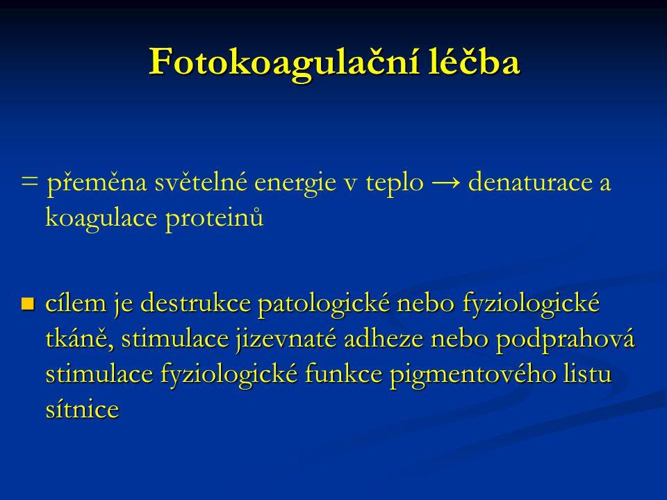 Fotokoagulační léčba = přeměna světelné energie v teplo → denaturace a koagulace proteinů.