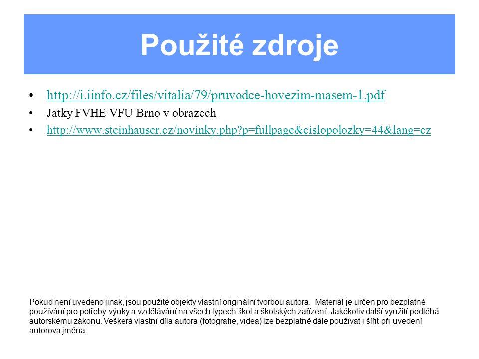 Použité zdroje http://i.iinfo.cz/files/vitalia/79/pruvodce-hovezim-masem-1.pdf. Jatky FVHE VFU Brno v obrazech.