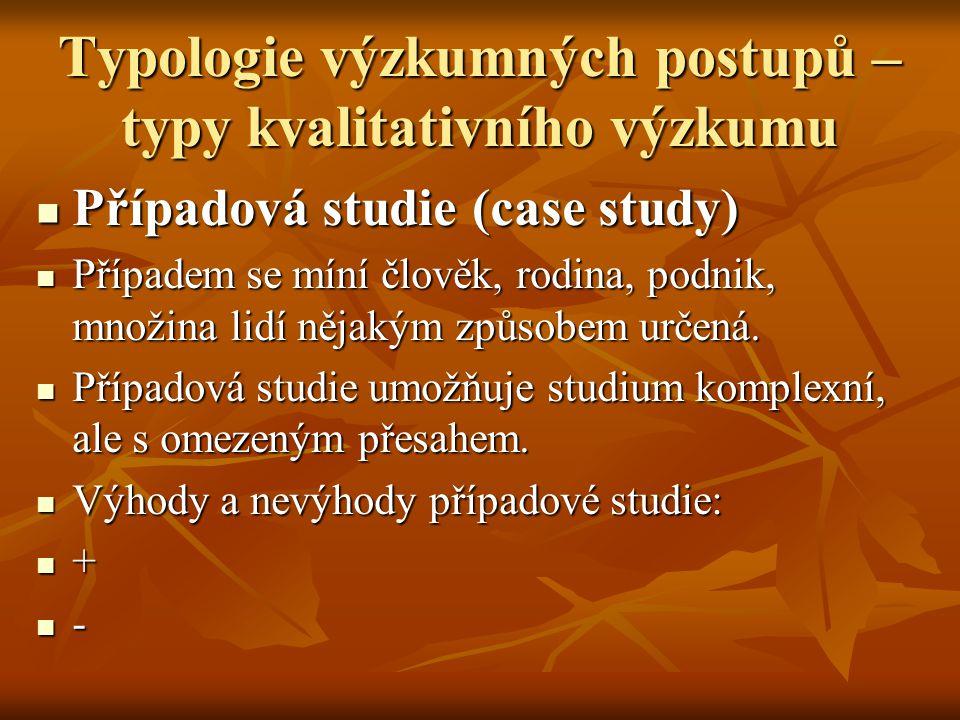 Typologie výzkumných postupů – typy kvalitativního výzkumu