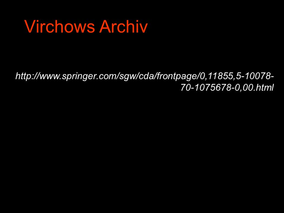 Virchows Archiv http://www.springer.com/sgw/cda/frontpage/0,11855,5-10078-70-1075678-0,00.html