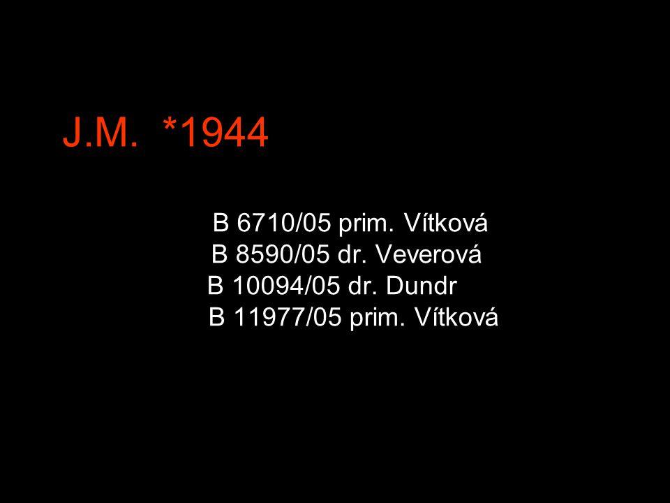J.M. *1944 B 6710/05 prim. Vítková B 8590/05 dr. Veverová