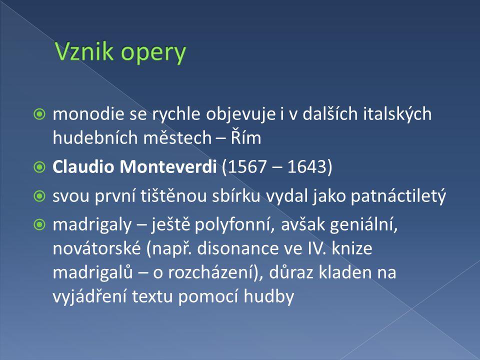 Vznik opery monodie se rychle objevuje i v dalších italských hudebních městech – Řím. Claudio Monteverdi (1567 – 1643)