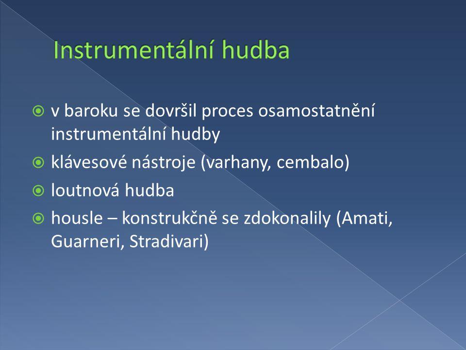 Instrumentální hudba v baroku se dovršil proces osamostatnění instrumentální hudby. klávesové nástroje (varhany, cembalo)
