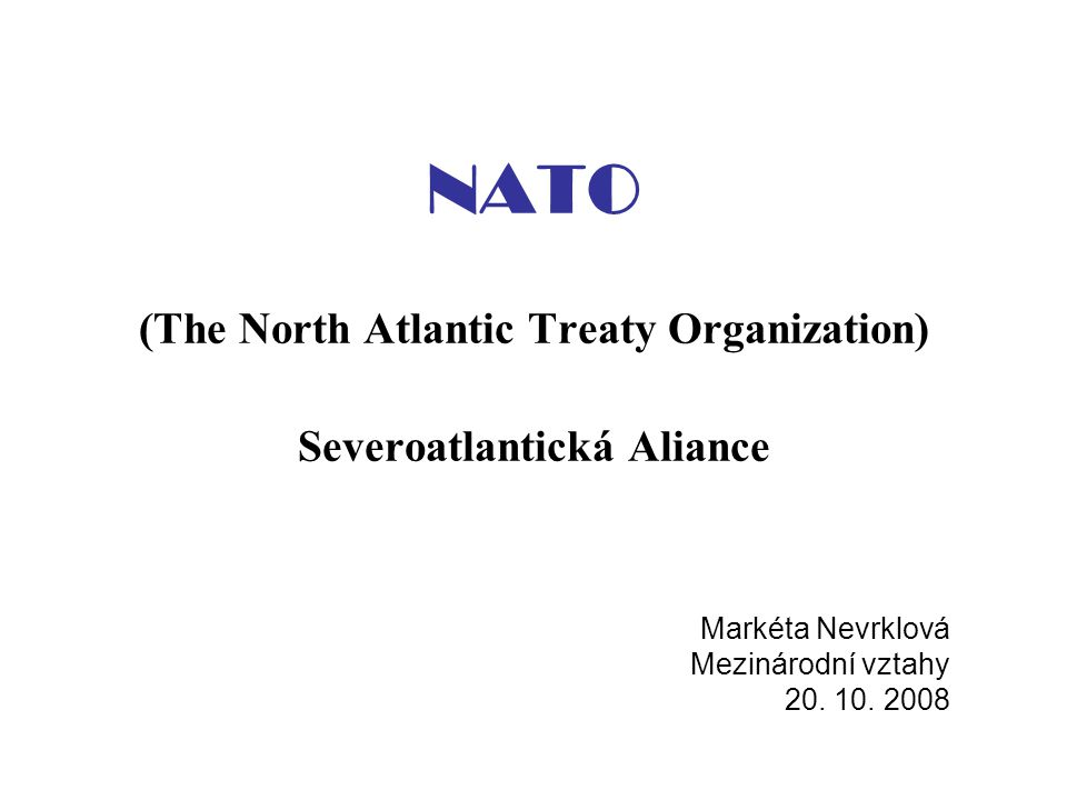 NATO (The North Atlantic Treaty Organization) Severoatlantická Aliance