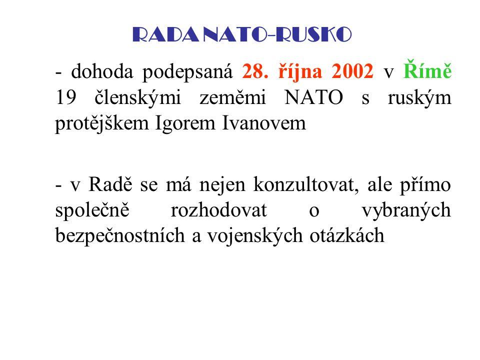 RADA NATO-RUSKO - dohoda podepsaná 28. října 2002 v Římě 19 členskými zeměmi NATO s ruským protějškem Igorem Ivanovem.