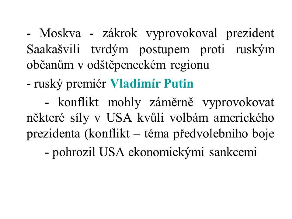 - Moskva - zákrok vyprovokoval prezident Saakašvili tvrdým postupem proti ruským občanům v odštěpeneckém regionu
