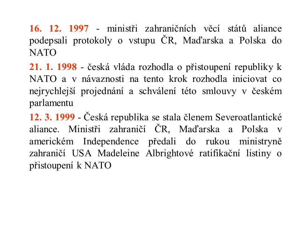 16. 12. 1997 - ministři zahraničních věcí států aliance podepsali protokoly o vstupu ČR, Maďarska a Polska do NATO