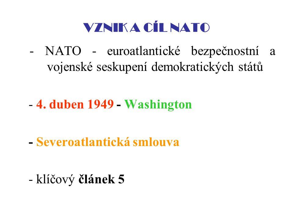 VZNIK A CÍL NATO - NATO - euroatlantické bezpečnostní a vojenské seskupení demokratických států. - 4. duben 1949 - Washington.