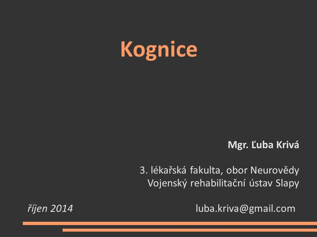 Kognice Mgr. Ľuba Krivá 3. lékařská fakulta, obor Neurovědy