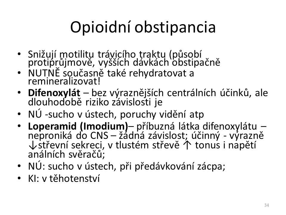 Opioidní obstipancia Snižují motilitu trávicího traktu (působí protiprůjmově, vyšších dávkách obstipačně.