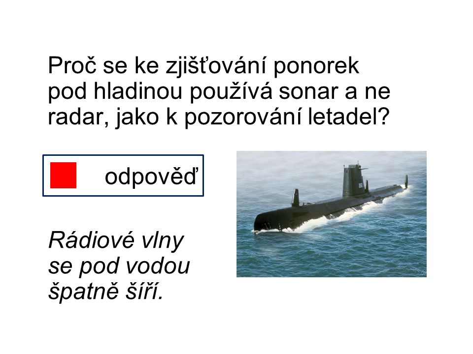 Proč se ke zjišťování ponorek pod hladinou používá sonar a ne radar, jako k pozorování letadel