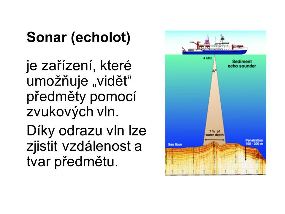 """Sonar (echolot) je zařízení, které umožňuje """"vidět předměty pomocí zvukových vln."""